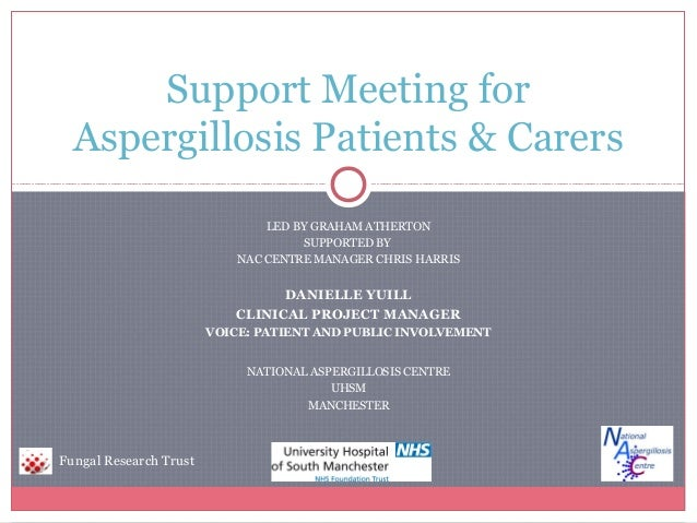 Support Meeting for Aspergillosis Patients & Carers LED BY GRAHAM ATHERTON SUPPORTED BY NAC CENTRE MANAGER CHRIS HARRIS  D...