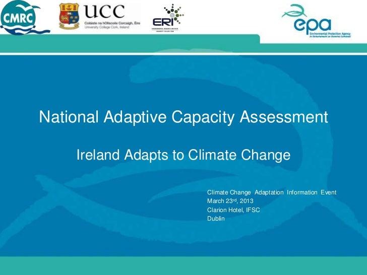 National Adaptive Capacity Assessment    Ireland Adapts to Climate Change                       Climate Change Adaptation ...