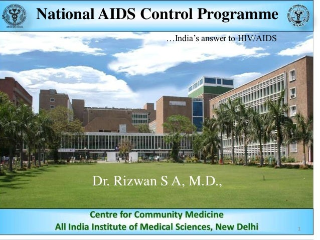 "National AIDS Control Programme …India""s answer to HIV/AIDS  Dr. Rizwan S A, M.D.,  1"