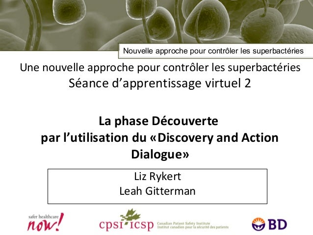 Une nouvelle approche pour contrôler les superbactéries Séance d'apprentissage virtuel 2 La phase Découverte par l'utilisa...