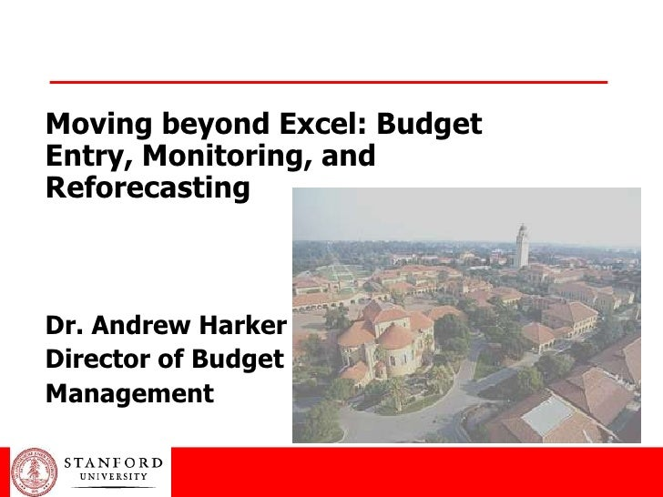 Moving beyond Excel: Budget Entry, Monitoring, and Reforecasting    Dr. Andrew Harker Director of Budget Management
