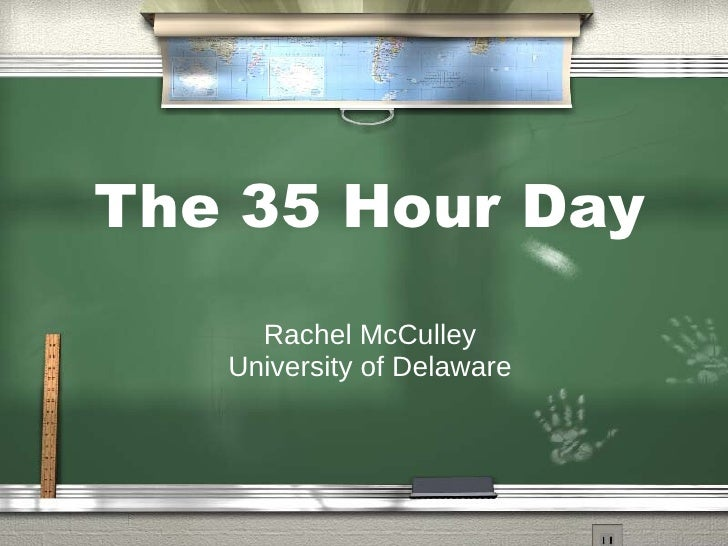 The 35 Hour Day      Rachel McCulley    University of Delaware