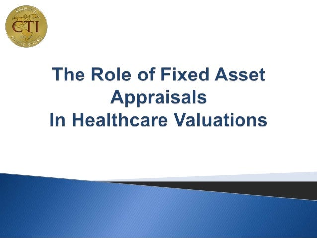 The Role of Fixed Asset Appraisals in Healthcare Valuations