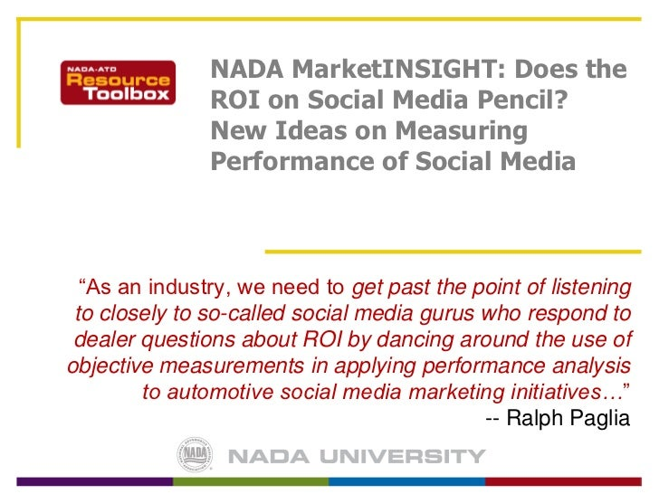 "NADA MarketINSIGHT: Does the ROI on Social Media Pencil? New Ideas on Measuring Performance of Social Media<br />""As an in..."