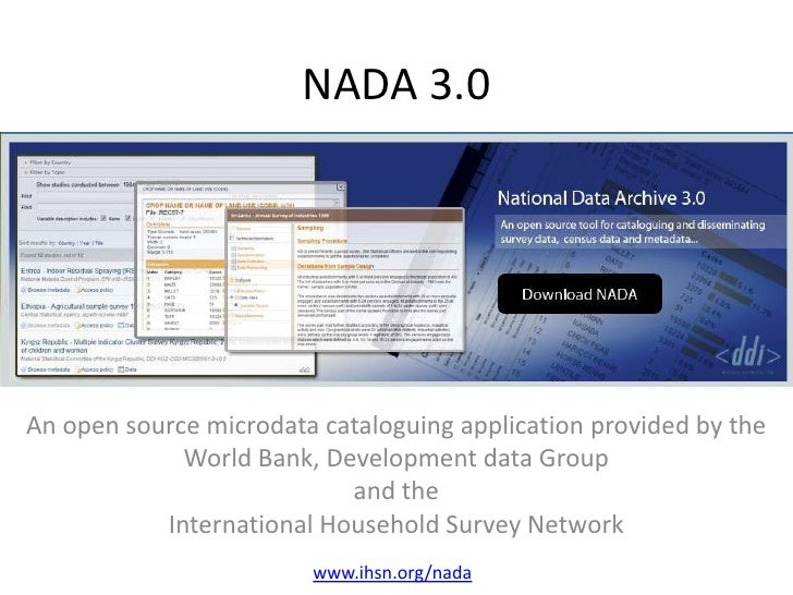 NADA 3.0<br />An open source microdata cataloguing application provided by the<br />World Bank, Development data Group <br...