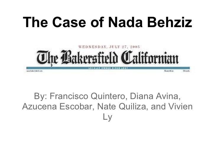 The Case of Nada Behziz  By: Francisco Quintero, Diana Avina,Azucena Escobar, Nate Quiliza, and Vivien                  Ly