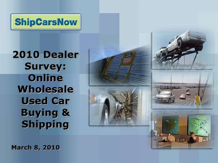 2010 Dealer Survey: Online Wholesale Used Car Buying & Shipping<br />March 8, 2010<br />