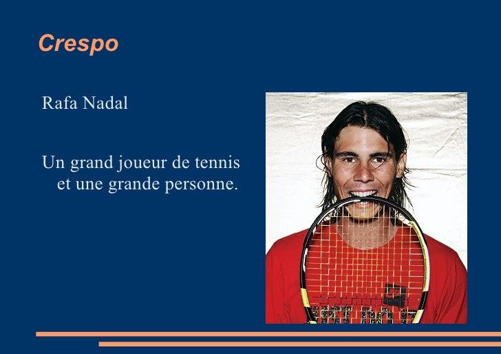 CrespoRafa NadalUn grand joueur de tennis et une grande personne.