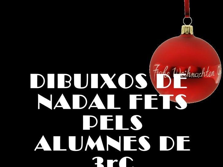 <ul><li>DIBUIXOS DE NADAL FETS PELS ALUMNES DE 3rC </li></ul>