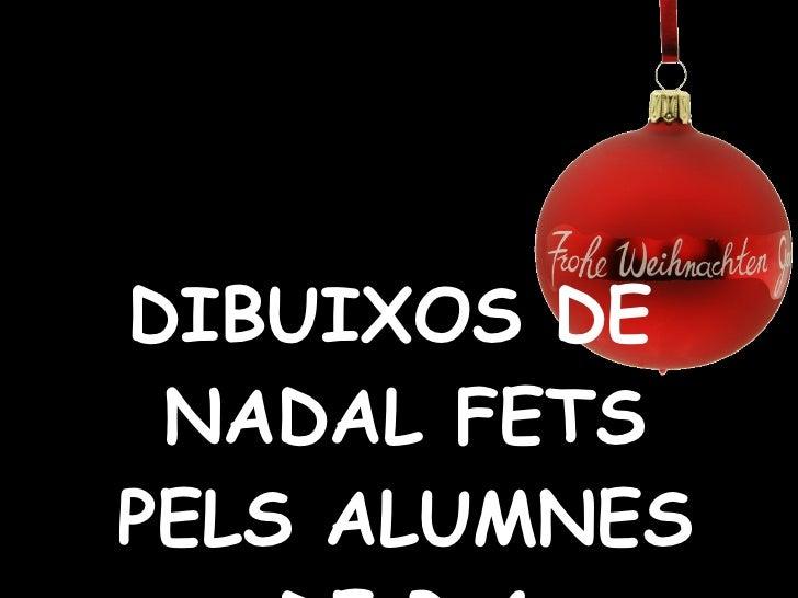 <ul><li>DIBUIXOS DE NADAL FETS PELS ALUMNES DE P-4 </li></ul>
