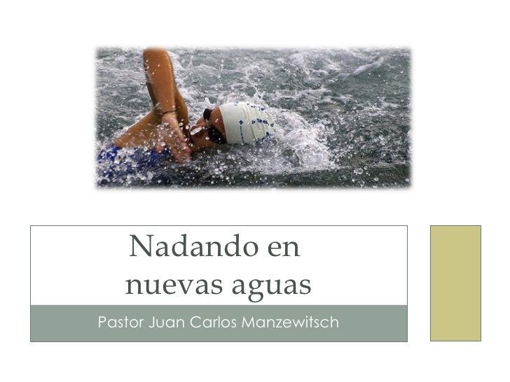 Nadando en   nuevas aguasPastor Juan Carlos Manzewitsch