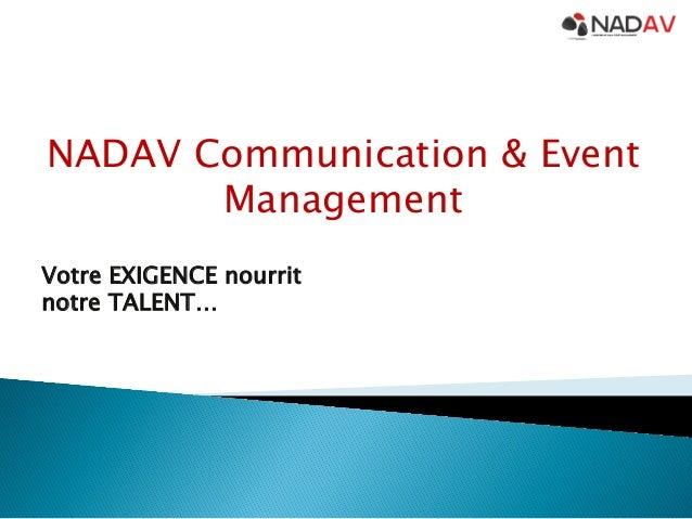 NADAV Communication & Event Management Votre EXIGENCE nourrit notre TALENT…