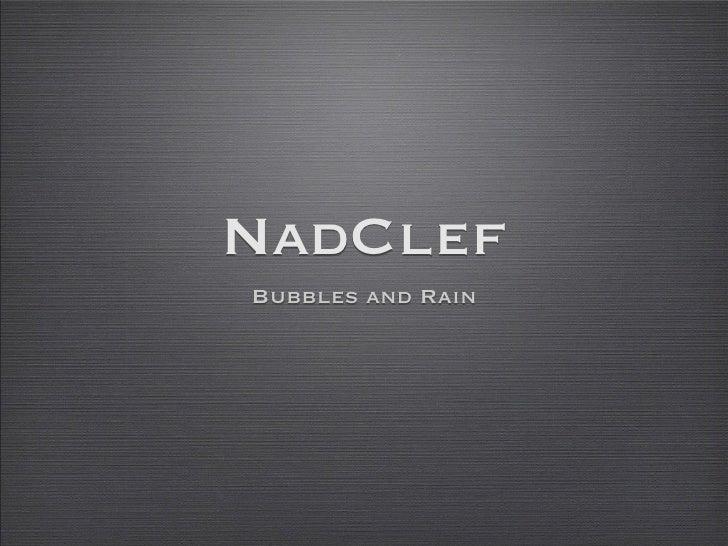 NadClef Bubbles and Rain