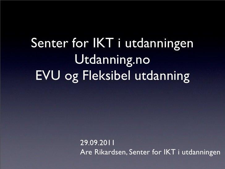 Senter for IKT i utdanningen        Utdanning.no EVU og Fleksibel utdanning        29.09.2011        Are Rikardsen, Senter...