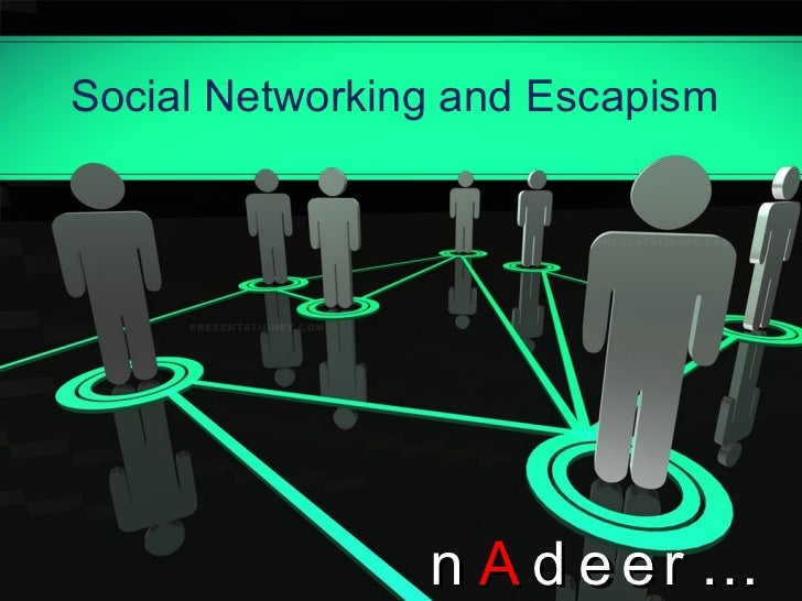Social Networking and Escapism by Nadeer