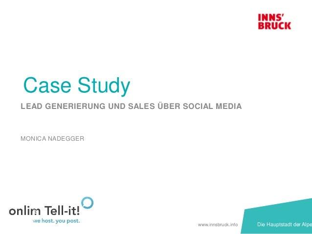 www.innsbruck.info Die Hauptstadt der Alpe Case Study LEAD GENERIERUNG UND SALES ÜBER SOCIAL MEDIA MONICA NADEGGER