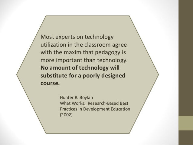 Most experts on technologyutilization in the classroom agreewith the maxim that pedagogy ismore important than technology....