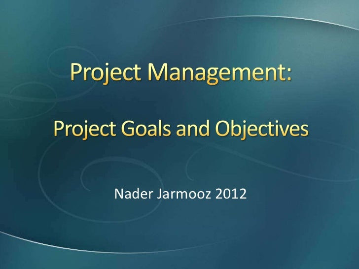 objectives project Successful evaluation: creating smart goals & objectives what is evaluation  the process of evaluating organizational program(s)/project(s) to determine.