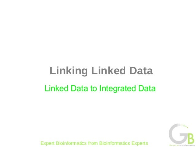 Linking Linked Data Linked Data to Integrated DataExpert Bioinformatics from Bioinformatics Experts