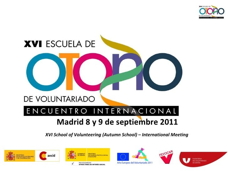 <ul><li>XVI School of Volunteering (Autumn School) – International Meeting </li></ul>Madrid 8 y 9 de septiembre 2011