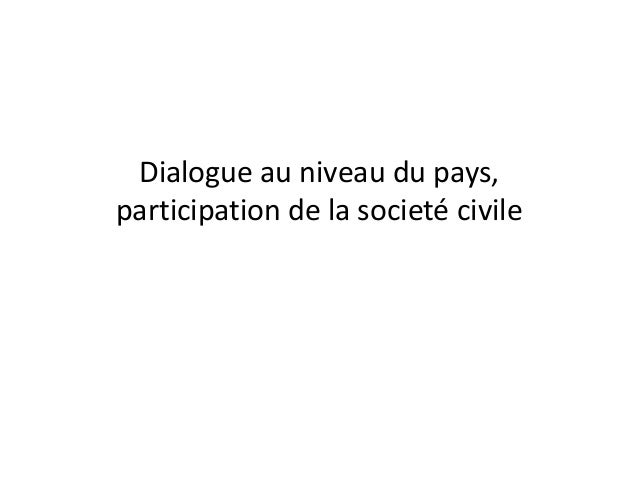 Dialogue au niveau du pays,  participation de la societé civile