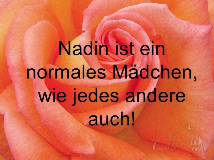 Nadin ist ein normales Mädchen, wie jedes andere auch!