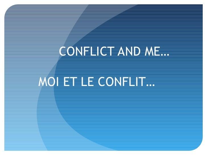 CONFLICT AND ME…MOI ET LE CONFLIT…