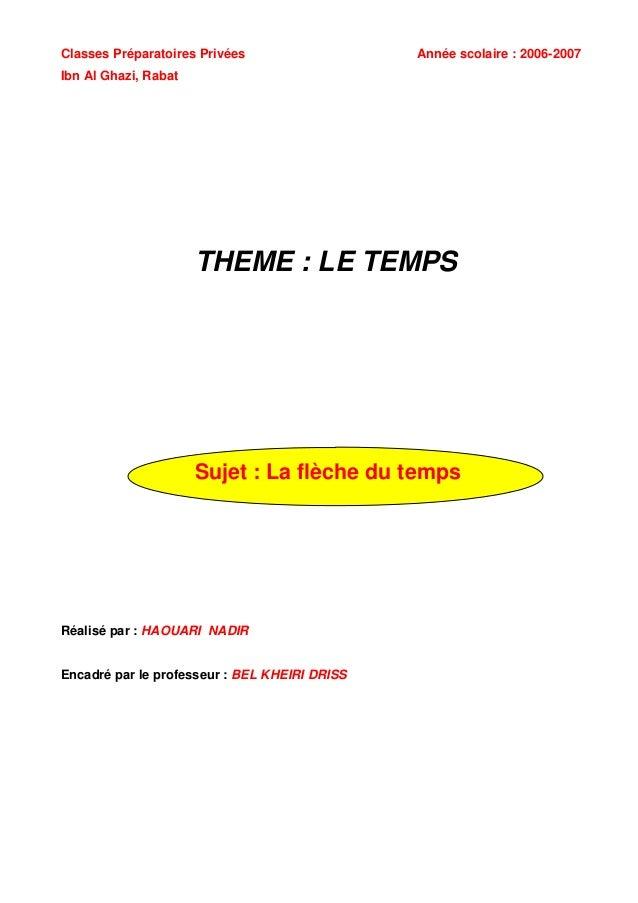 Classes Préparatoires Privées  Année scolaire : 2006-2007  Ibn Al Ghazi, Rabat  THEME : LE TEMPS  Sujet : La flèche du tem...