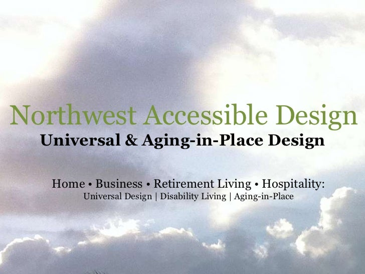 Northwest Accessible Design  Universal & Aging-in-Place Design   Home • Business • Retirement Living • Hospitality:       ...