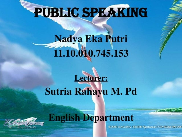 Nadya Eka Putri 11.10.010.745.153 Lecturer: Sutria Rahayu M. Pd English Department Public Speaking