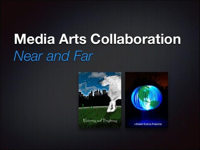 Media Arts Collaboration Near and Far