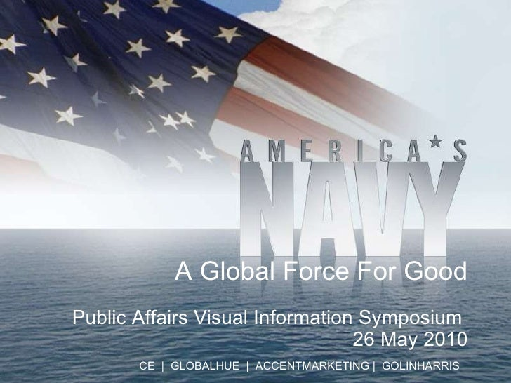 A Global Force For Good Public Affairs Visual Information Symposium  26 May 2010 CE  |  GLOBALHUE  |  ACCENTMARKETING |  G...