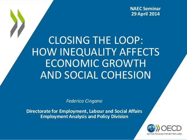 CLOSING THE LOOP: HOW INEQUALITY AFFECTS ECONOMIC GROWTH AND SOCIAL COHESION Federico Cingano Directorate for Employment, ...
