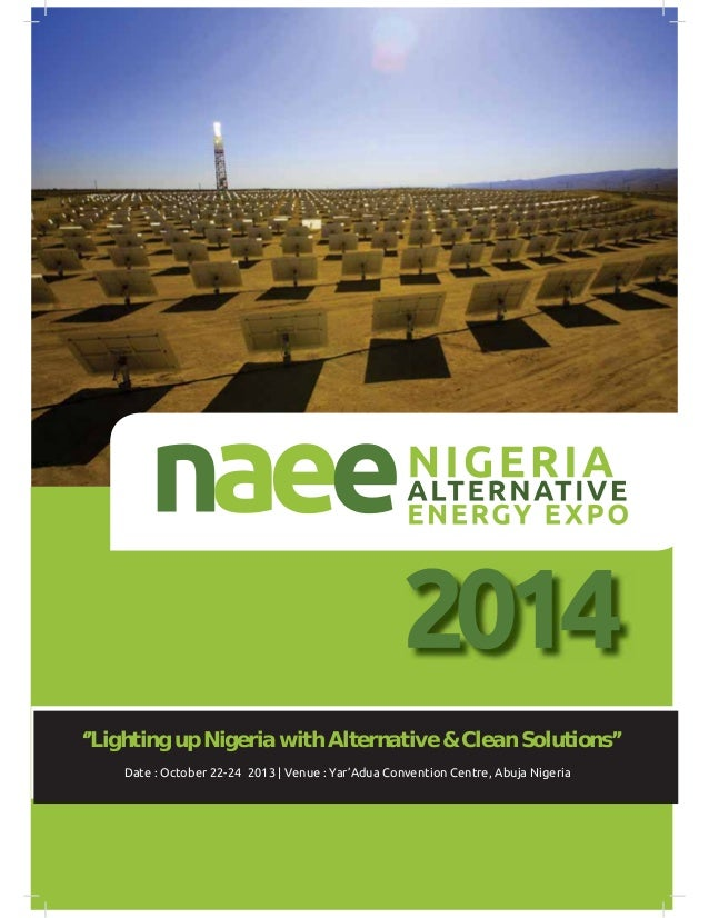 1 www.nigeriaalternativeenergyexpo.org Date : October 22-24 2013 | Venue : Yar'Adua Convention Centre, Abuja Nigeria ''Lig...