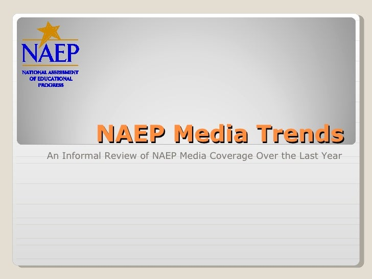 NAEP Media Trends An Informal Review of NAEP Media Coverage Over the Last Year