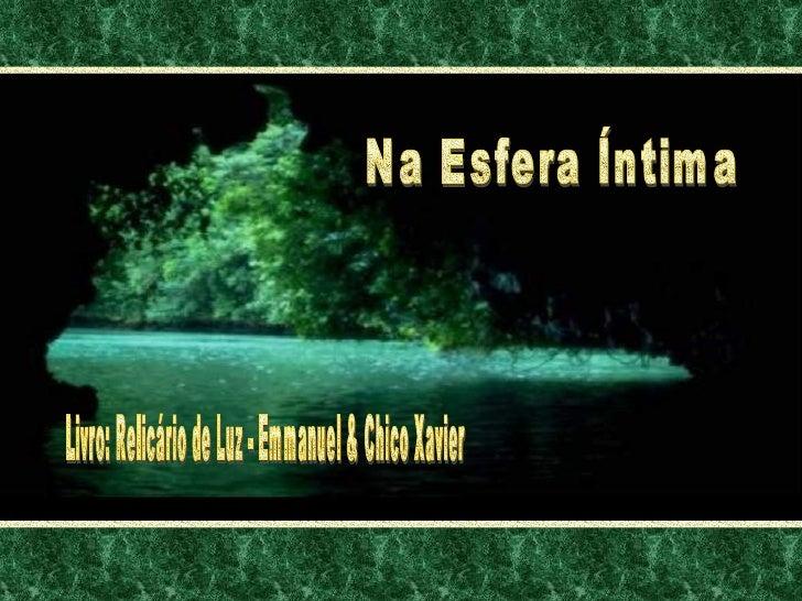 Na Esfera Íntima Livro: Relicário de Luz - Emmanuel & Chico Xavier