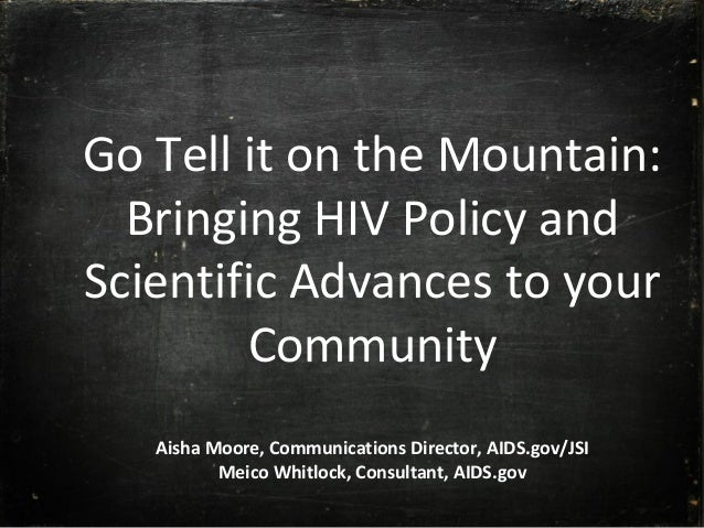 Go Tell it on the Mountain: Bringing HIV Policy and Scientific Advances to your Community Aisha Moore, Communications Dire...