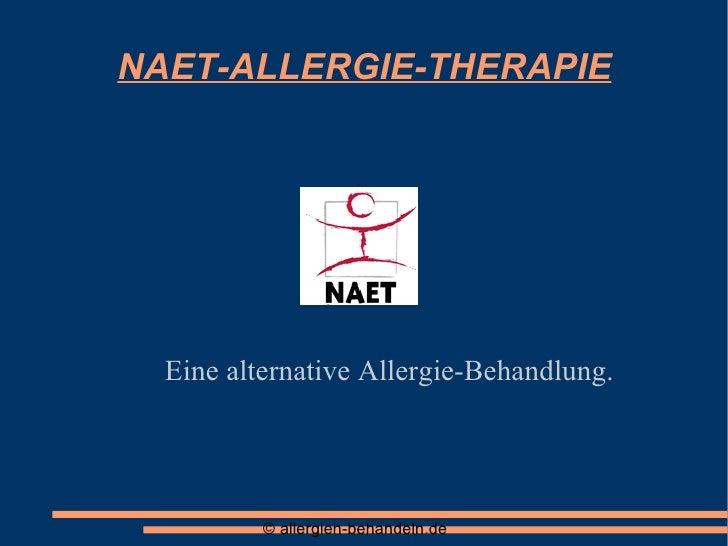 NAET-ALLERGIE-THERAPIE <ul><ul><li>Eine alternative Allergie-Behandlung. </li></ul></ul>