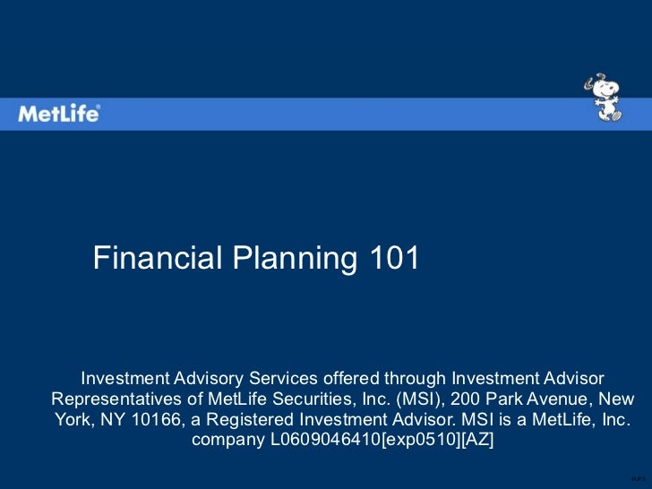Financial Planning 101 Investment Advisory Services offered through Investment Advisor Representatives of MetLife Securiti...