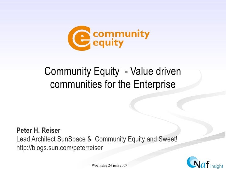 Community Equity - Value driven           communities for the Enterprise   Peter H. Reiser Lead Architect SunSpace & Commu...