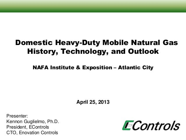 April 25, 2013Domestic Heavy-Duty Mobile Natural GasHistory, Technology, and OutlookNAFA Institute & Exposition – Atlantic...