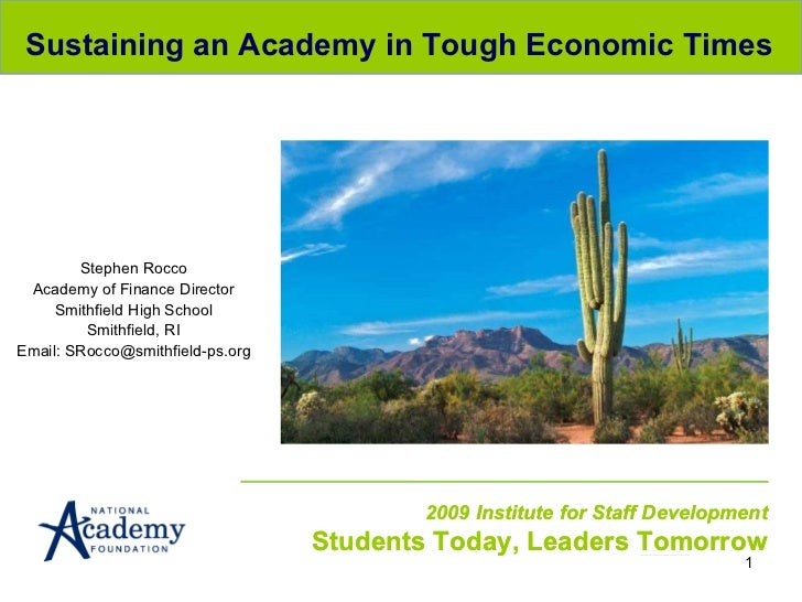 06/16/09 2009 Institute for Staff Development Students Today, Leaders Tomorrow Sustaining an Academy in Tough Economic Tim...