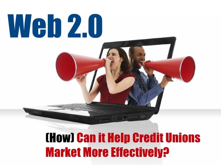 (How)  Can it Help Credit Unions Market More Effectively? Web 2.0