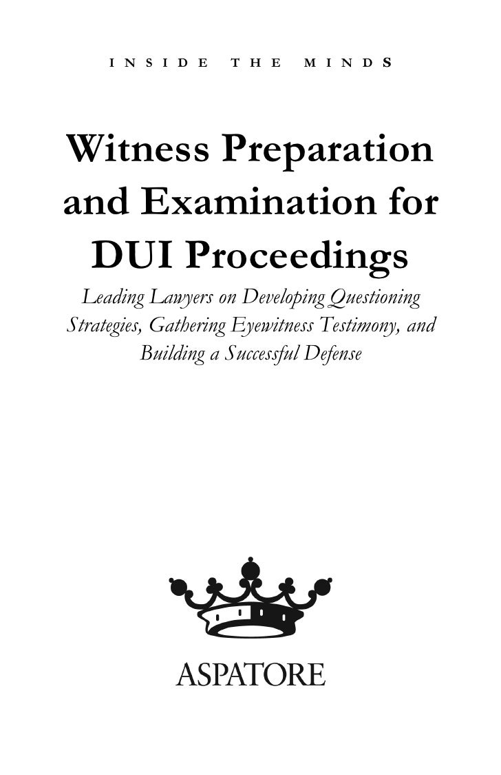 I N S I D E    T H E     M I N D S     Witness Preparation and Examination for  DUI Proceedings   Leading Lawyers on Devel...