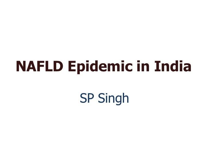 NAFLD Epidemic in India        SP Singh