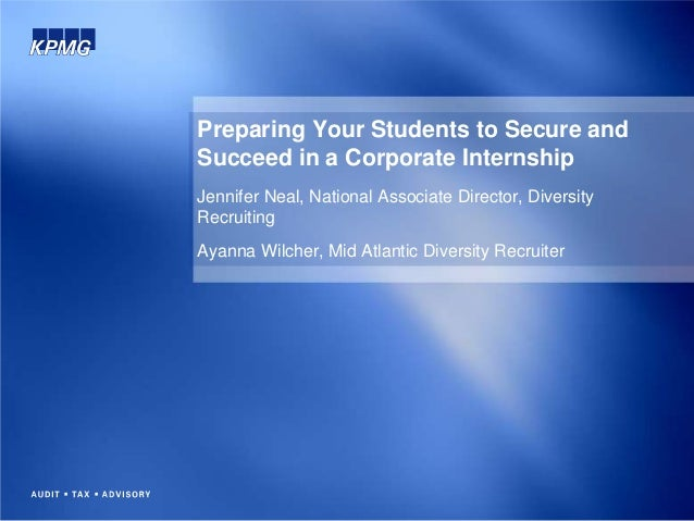 Preparing Your Students to Secure and Succeed in a Corporate Internship Jennifer Neal, National Associate Director, Divers...