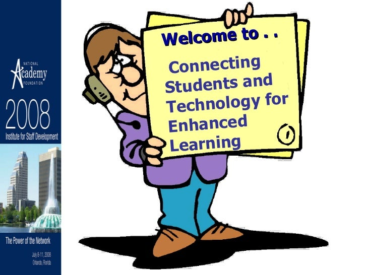 Welcome to . .  Connecting  Students and Technology for Enhanced Learning