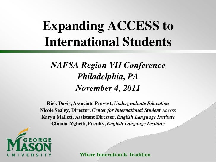 Expanding ACCESS to International Students     NAFSA Region VII Conference          Philadelphia, PA         November 4, 2...