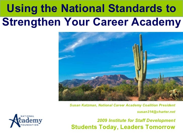Susan Katzman, National Career Academy Coalition President [email_address] 2009 Institute for Staff Development Students T...