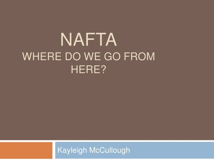 NAFTAWhere do we go from here?<br />Kayleigh McCullough<br />